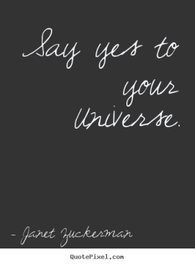 quote-say-yes-to-your-universe_15022-1.png